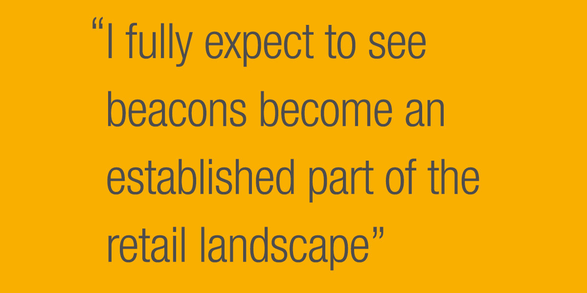 I fully expect to see beacons become an established part of the retail landscape