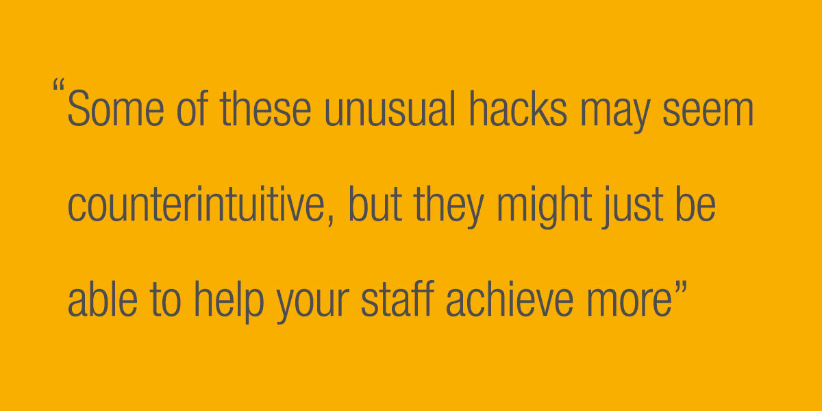 Some of these unusual hacks may seem counterintuitive, but they might just be able to help your staff achieve more